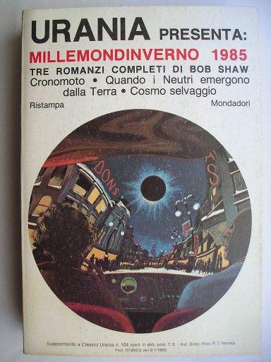 Millemondinverno 1985 dedicato a Bob Shaw contenente Cronomoto, Cosmo selvaggio e Quando i Neutri emergono dalla Terra
