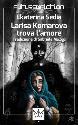 Larisa Komarova trova l'amore di Ekaterina Sedia