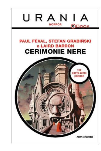 Urania Horror contenente La città vampira di Paul Féval, Il villaggio nero di Stefan Grabinski e La cerimonia di Laird Barron