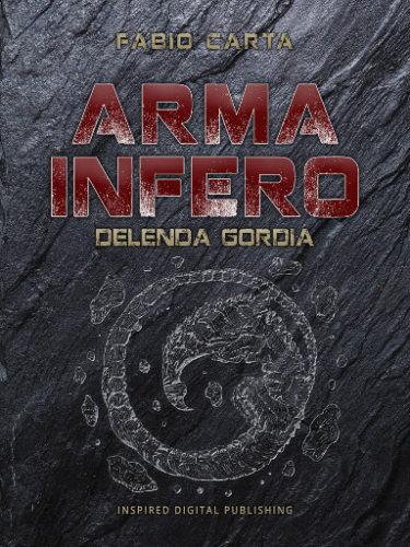 Arma Infero 4: Delenda Gordia di Fabio Carta