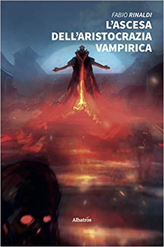 L'ascesa dell'aristocrazia vampirica di Fabio Rinaldi