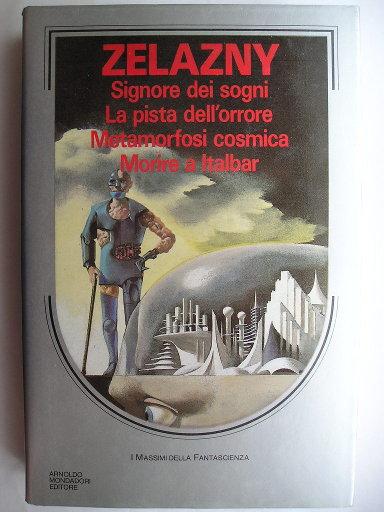 Volume dei Massimi della Fantascienza dedicato a Roger Zelazny contenente Signore dei sogni, La pista dell'orrore, Metamorfosi cosmica e Morire a Italbar